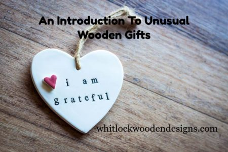 An Introduction To Unusual Wooden Gifts