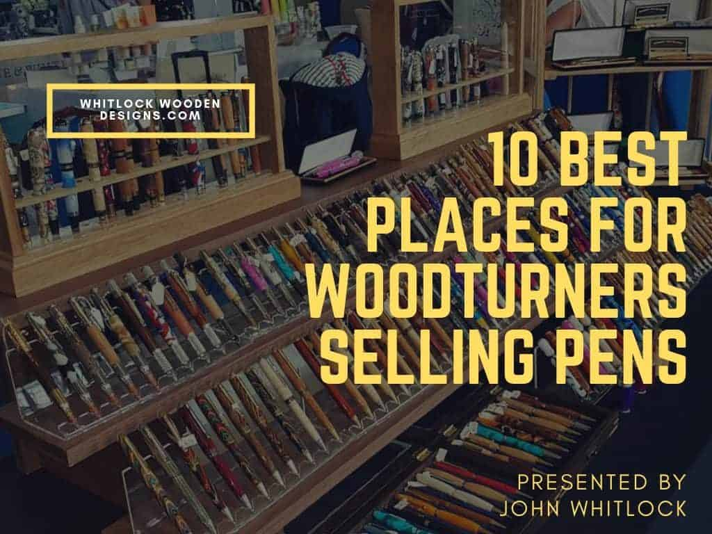 10 Best Places For Woodturners Selling Pens
