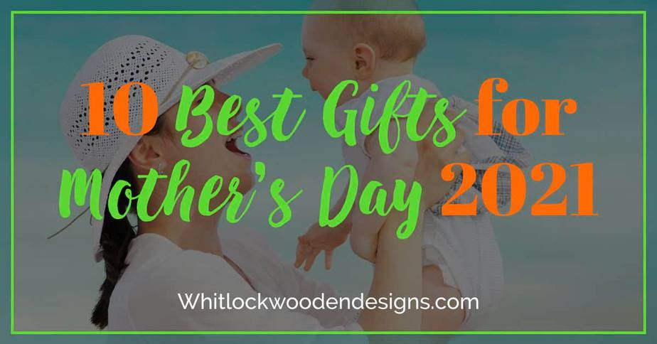 10 Best Mother's Day Gifts 2022