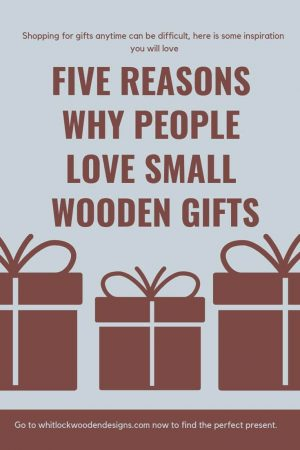 Five Reasons People Love Small Wooden Gifts
