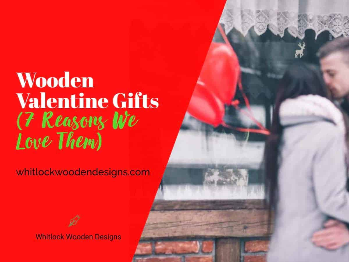 Wooden Valentine Gifts (7 Reasons We Love Them)