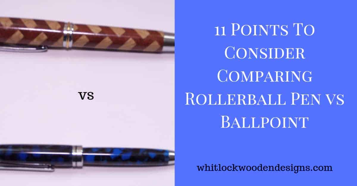 Comparing Rollerball Pen vs Ballpoint 11 Points To Consider