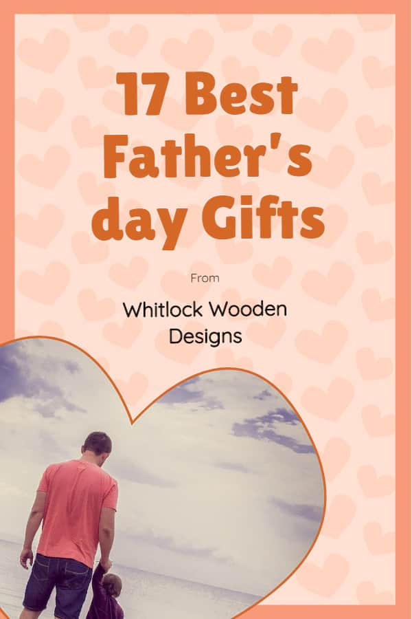 17 Best Father's day Gifts 2020 From Whitlock Wooden Designs