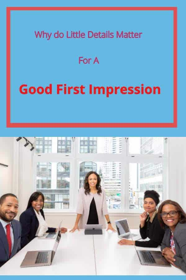 Why do Little Details Matter for a Good First Impression?