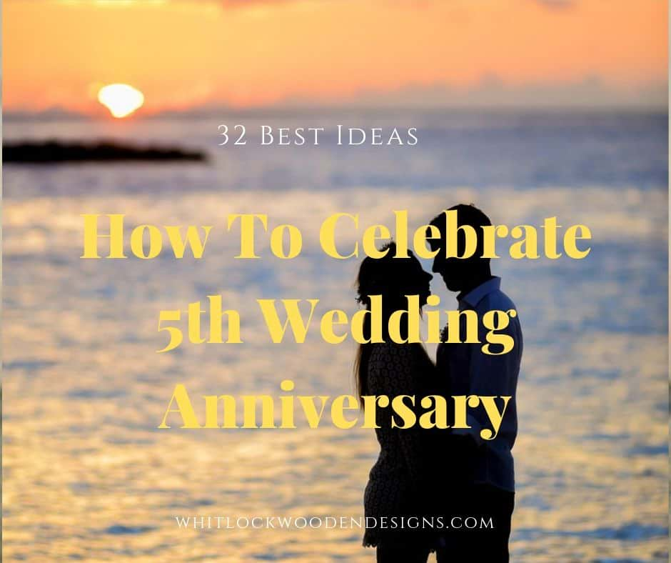 32 Wedding Anniversary Gifts: 32 Best Ideas How To Celebrate 5th Wedding Anniversary And