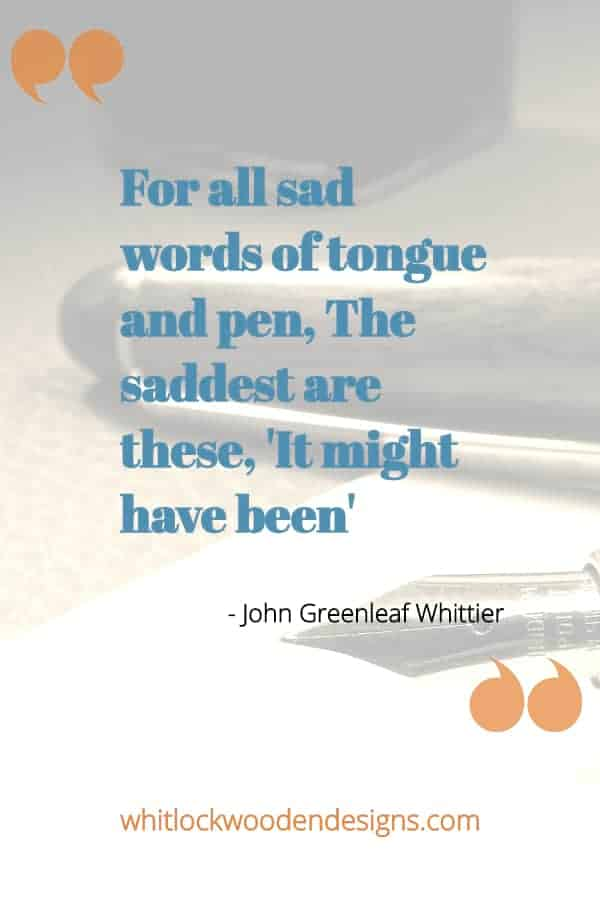 For all sad words of tongue and pen, The saddest are these It might have been