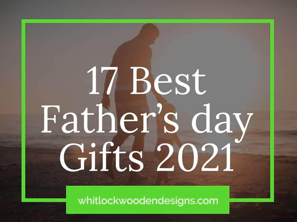17 Best Father's day Gifts 2021