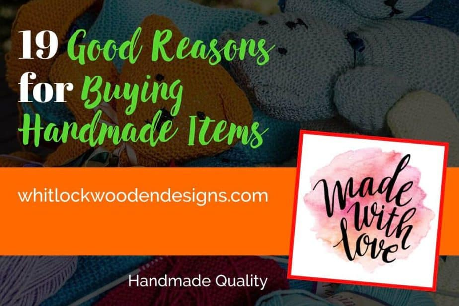 19 Good Reasons For Buying Handmade Items