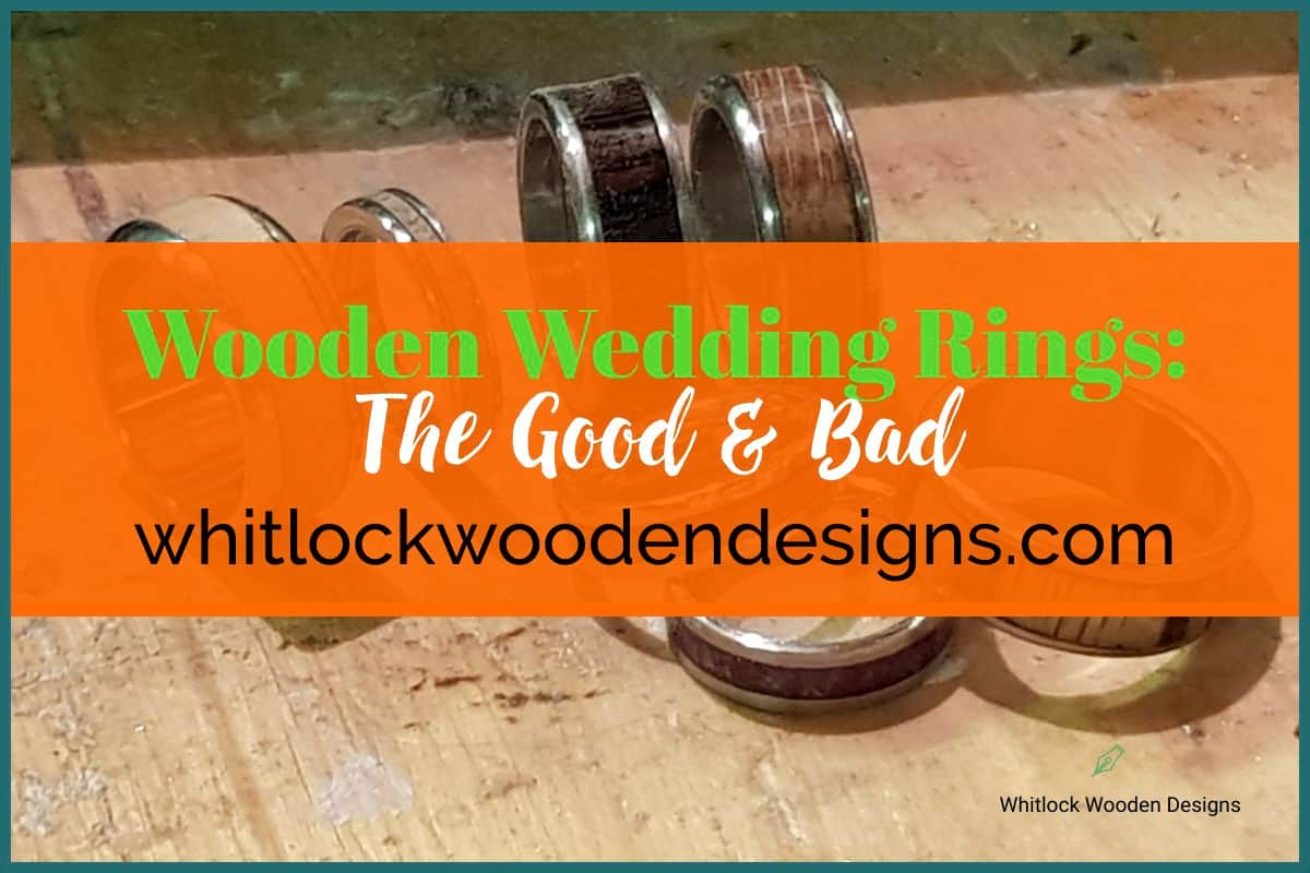Wooden Wedding Rings: The Good & Bad