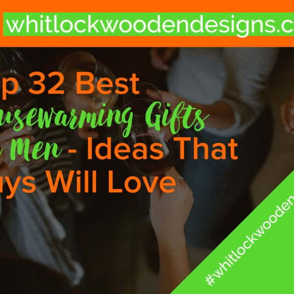 Top 32 Best Housewarming Gifts For Men – Ideas That Guys Will Love
