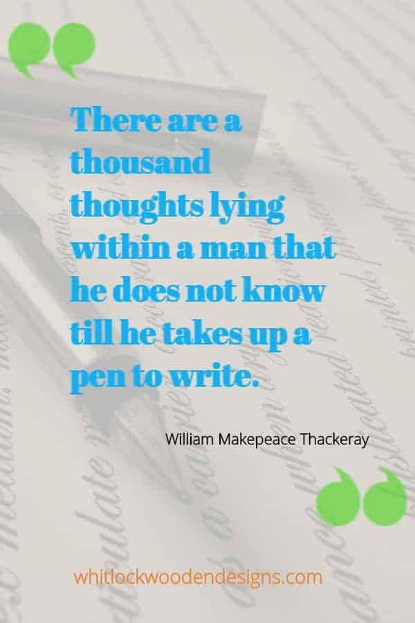 There are a thousand thoughts lying within a man that he does not know till he takes up a pen to write